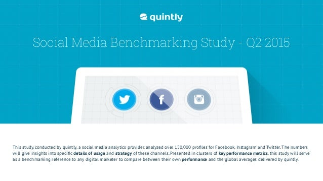 Social Media Benchmarking Study - Q2 2015 This study, conducted by quintly,a social media analytics provider, analyzed ov...