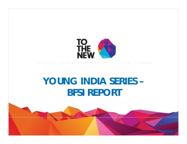 YOUNG INDIA SERIESYOUNG INDIA SERIES – BFSI REPORT