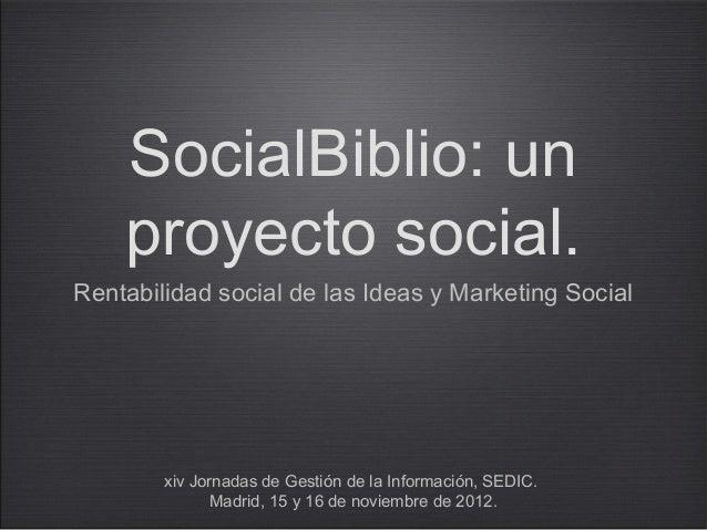 SocialBiblio: un    proyecto social.Rentabilidad social de las Ideas y Marketing Social        xiv Jornadas de Gestión de ...