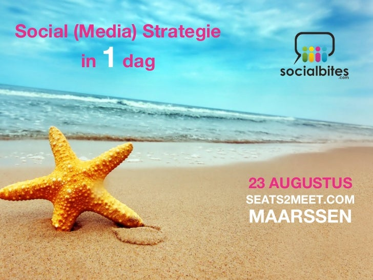Social (Media) Strategie       in   1 dag                           23 AUGUSTUS                           SEATS2MEET.COM  ...