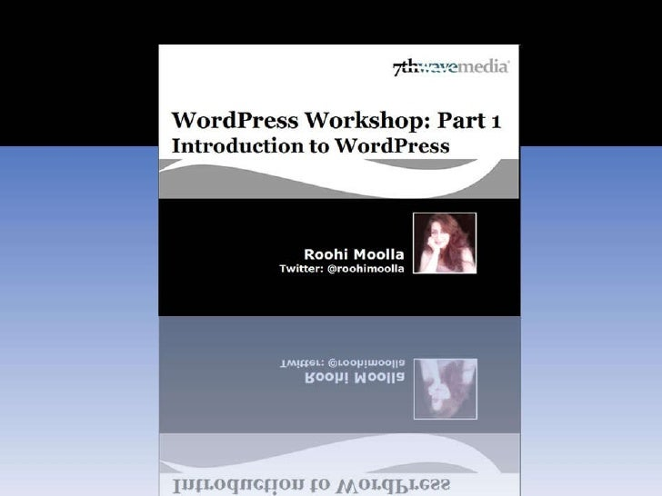 Roohi Moolla Twitter: @roohimoolla WordPress Workshop: Part 1 Introduction to WordPress