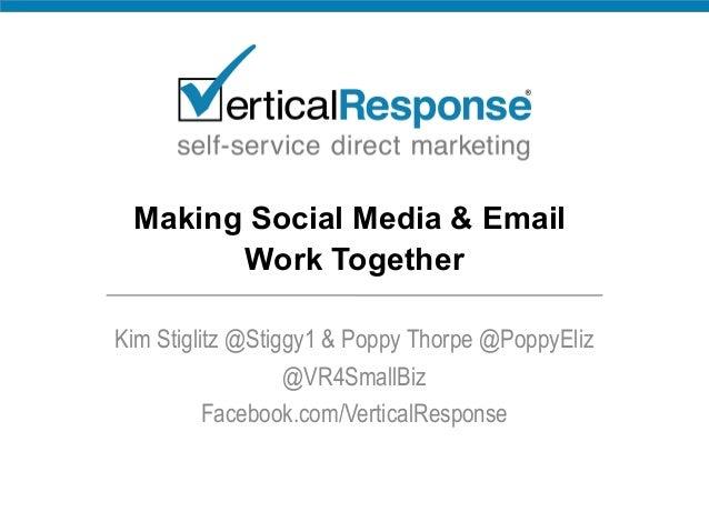 Making Social Media & Email Work Together Kim Stiglitz @Stiggy1 & Poppy Thorpe @PoppyEliz @VR4SmallBiz Facebook.com/Vertic...
