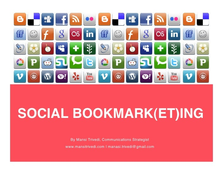 SOCIAL BOOKMARK(ET)ING        By Mansi Trivedi, Communications Strategist      www.mansitrivedi.com | manasi.trivedi@gmail...