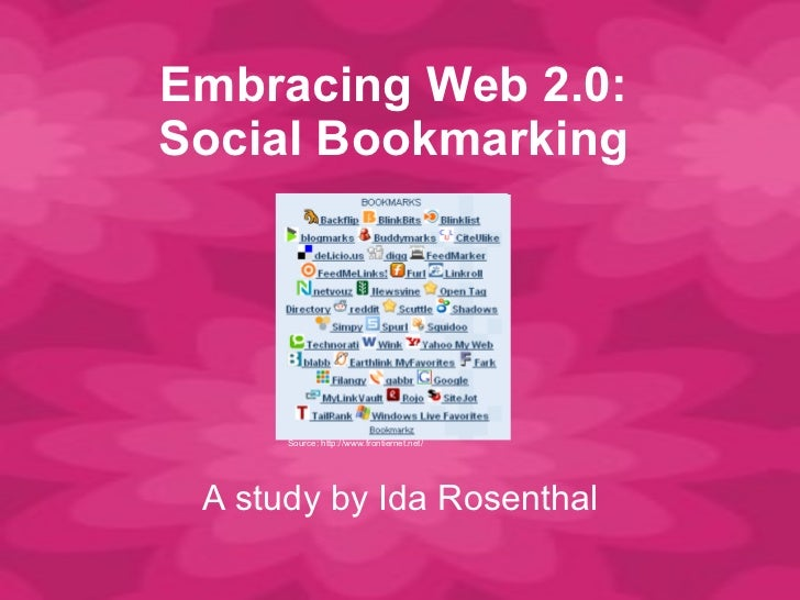 Embracing Web 2.0: Social Bookmarking A study by Ida Rosenthal Source: http://www.frontiernet.net/