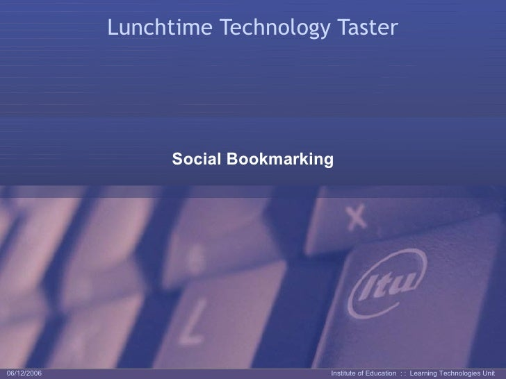 Lunchtime Technology Taster Social Bookmarking 06/12/2006