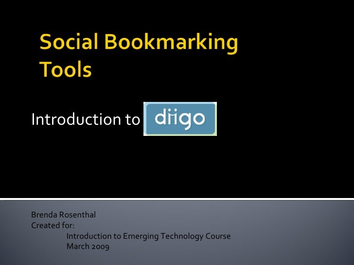 Introduction to  Diigo Brenda Rosenthal Created for: Introduction to Emerging Technology Course  March 2009