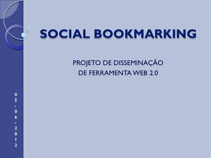 SOCIAL BOOKMARKING       PROJETO DE DISSEMINAÇÃO        DE FERRAMENTA WEB 2.005-06-2012
