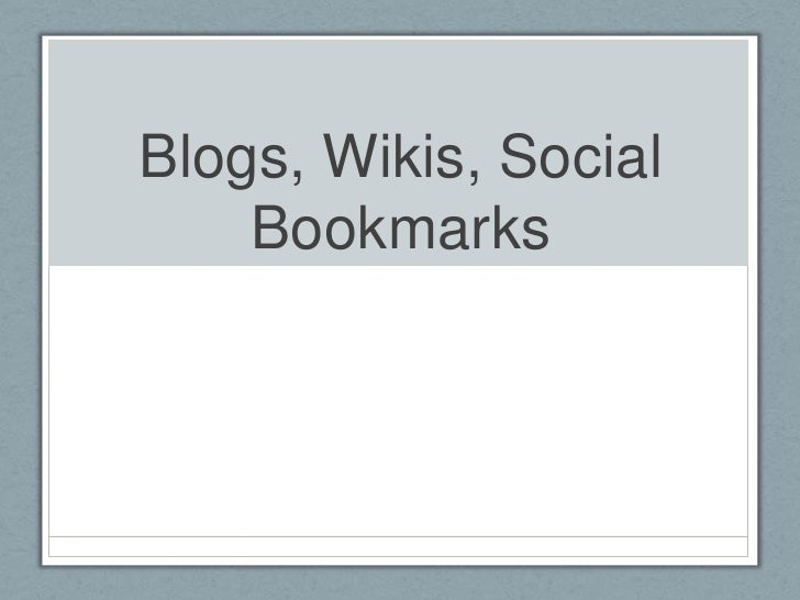 Blogs, Wikis, Social Bookmarks<br />