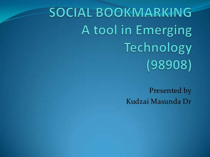 SOCIAL BOOKMARKINGA tool in Emerging Technology(98908)<br />Presented by <br />Kudzai Masunda Dr<br />