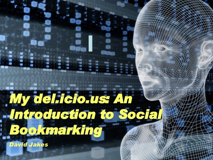 My del.icio.us: An Introduction to Social Bookmarking David Jakes