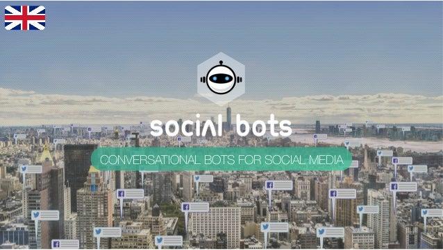 CONVERSATIONAL BOT FOR SOCIAL MEDIA 06.08.2015 ! CONVERSATIONAL BOTS FOR SOCIAL MEDIA