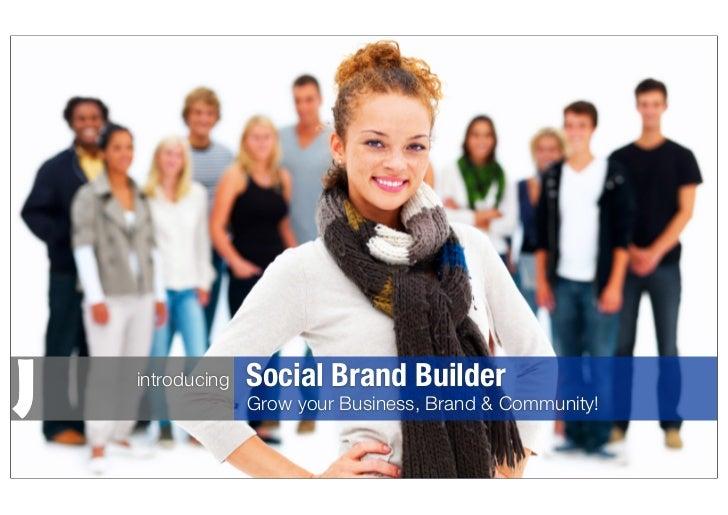 introducing   Social Brand Builder              Grow your Business, Brand & Community!