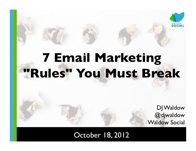 "7 Email Marketing""Rules"" You Must Break                               DJ Waldow                              @djwaldow ..."