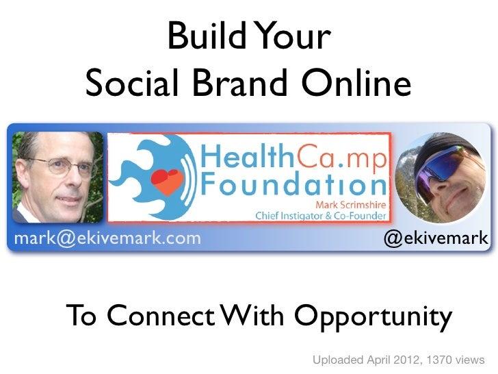 Build Your      Social Brand Onlinemark@ekivemark.com                @ekivemark     To Connect With Opportunity           ...