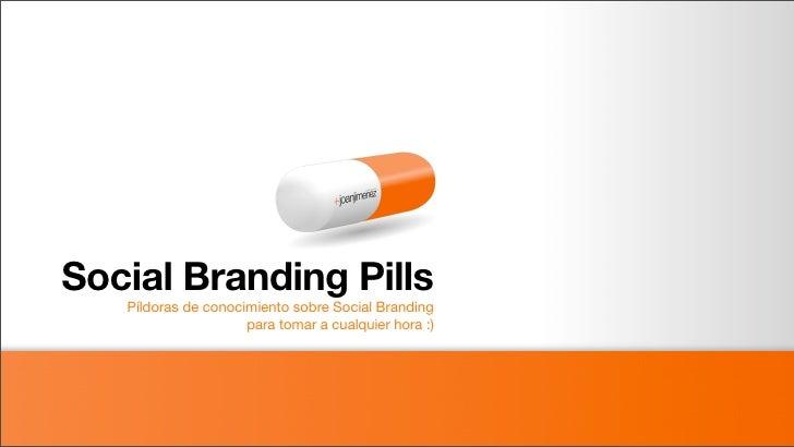 Social Branding Pills    Píldoras de conocimiento sobre Social Branding                      para tomar a cualquier hora :)