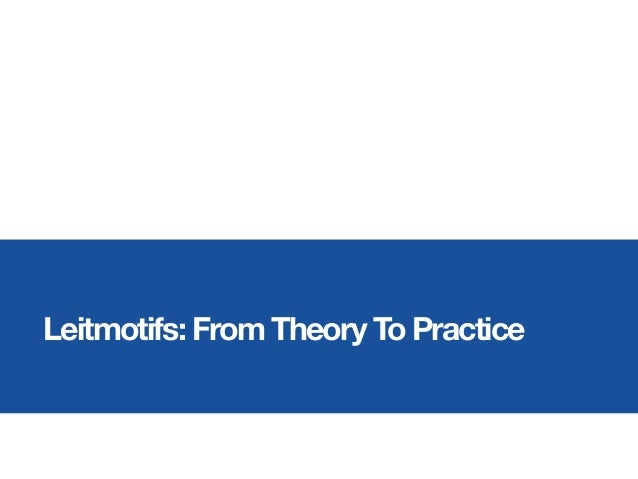 Leitmotifs: From Theory To Practice