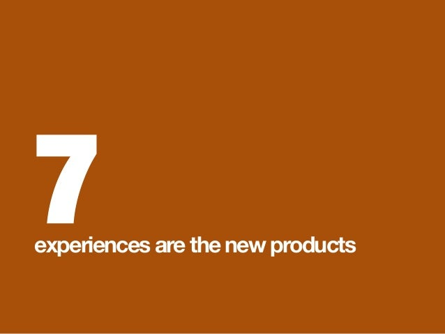 7 experiences are the new products