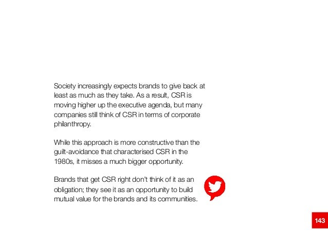 Society increasingly expects brands to give back at least as much as they take. As a result, CSR is moving higher up the e...