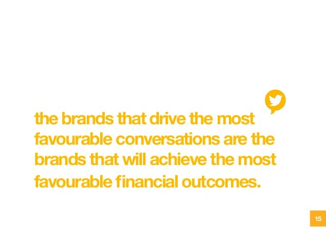 the brands that drive the most favourable conversations are the brands that will achieve the most favourable financial outc...