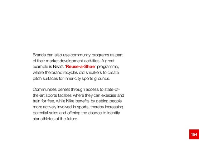 Brands can also use community programs as part of their market development activities. A great example is Nike's 'Reuse-a-...