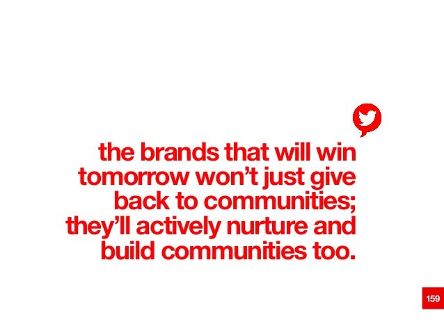the brands that will win tomorrow won't just give back to communities; they'll actively nurture and build communities too....