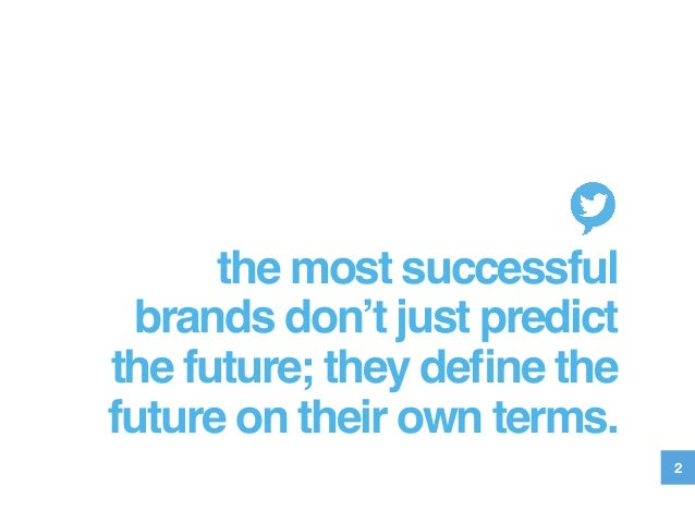 the most successful brands don't just predict the future; they define the future on their own terms.! 2
