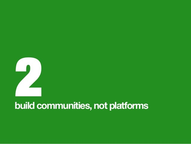 2 build communities, not platforms