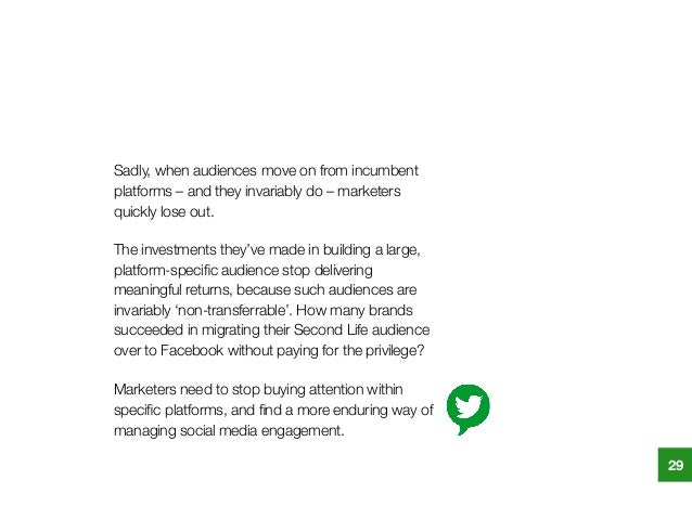 Sadly, when audiences move on from incumbent platforms – and they invariably do – marketers quickly lose out. The investme...