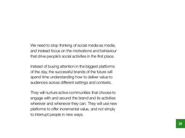 We need to stop thinking of social media as media, and instead focus on the motivations and behaviour that drive people's ...