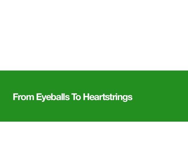 From Eyeballs To Heartstrings