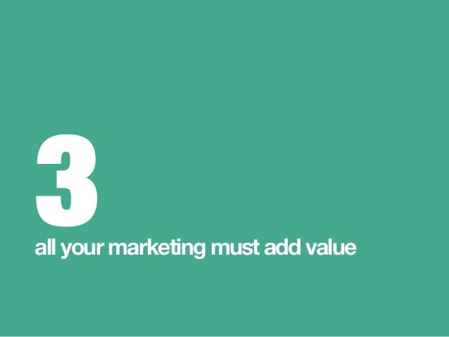 3 all your marketing must add value