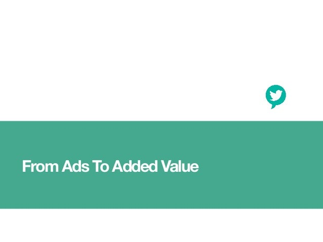 From Ads To Added Value