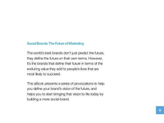 SocialBrands:TheFutureofMarketing The world's best brands don't just predict the future; they define the future on their ow...