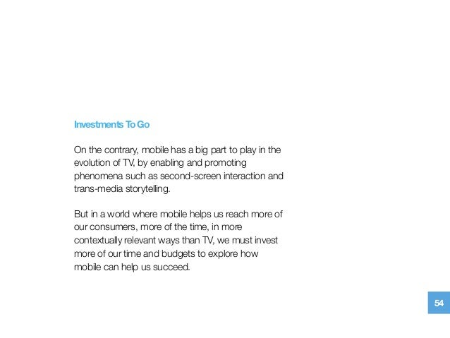 InvestmentsToGo On the contrary, mobile has a big part to play in the evolution of TV, by enabling and promoting phenomena...