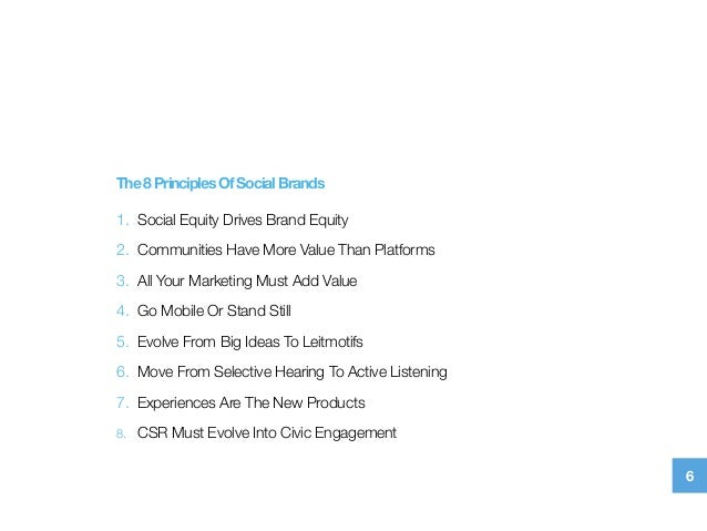 The8PrinciplesOfSocialBrands 1. Social Equity Drives Brand Equity 2. Communities Have More Value Than Platforms 3. All ...
