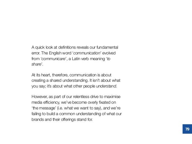 A quick look at definitions reveals our fundamental error. The English word 'communication' evolved from 'communicare', a L...