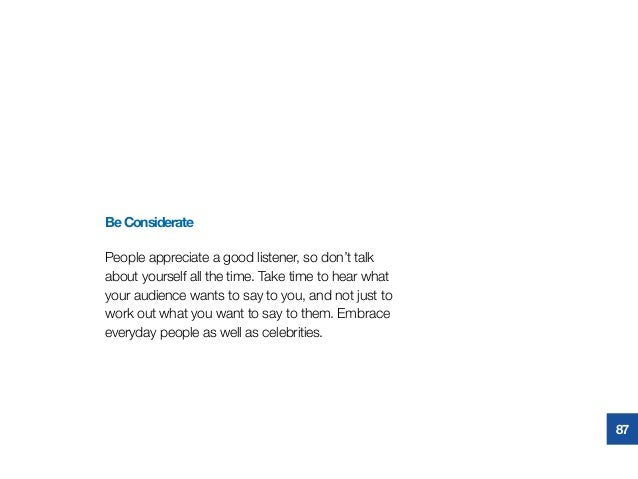 BeConsiderate People appreciate a good listener, sodon't talk about yourself all the time. Take time to hear what your au...