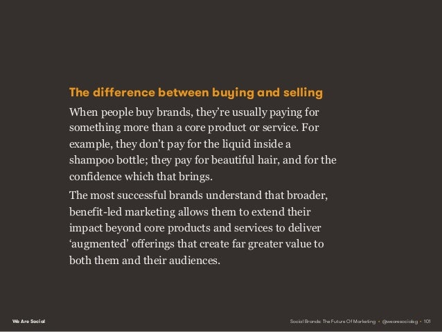 We Are Social People only really pay for benefits; products and services are just means to an end. Social Brands: The Futu...
