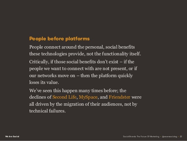 We Are Social Single-serve audiences Sadly, when audiences move on from incumbent platforms – and they invariably do – mar...