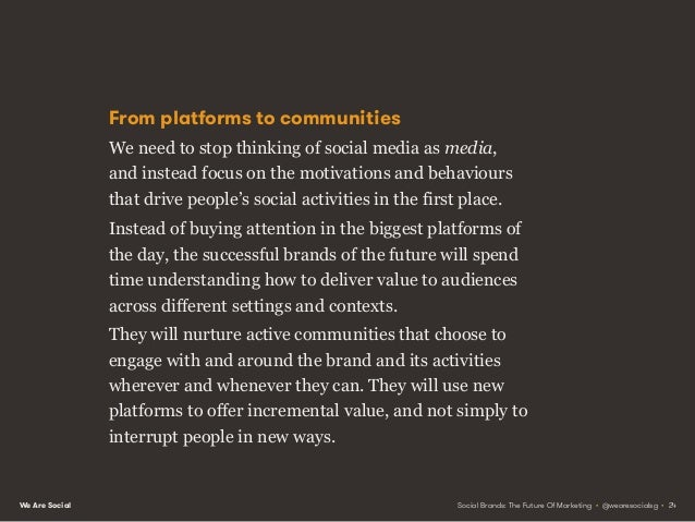 We Are Social Use new technology to add new value – not just to interrupt people in new ways. Social Brands: The Future Of...