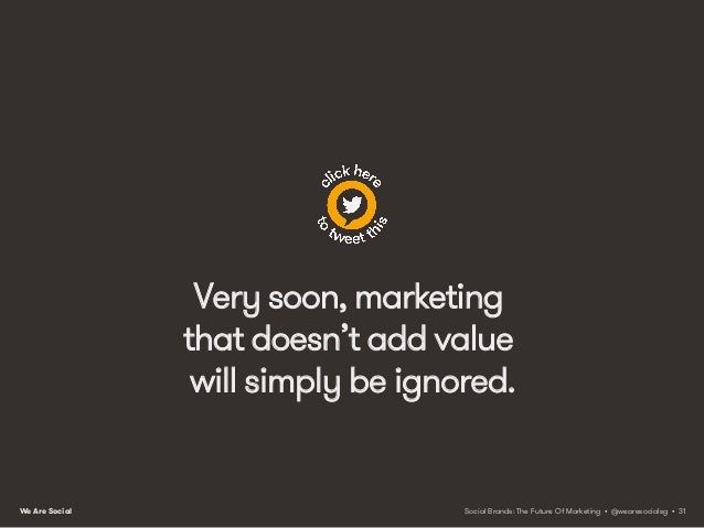 We Are Social From ads to added value This shift from interruption to added-value interaction will impact media too. Publi...