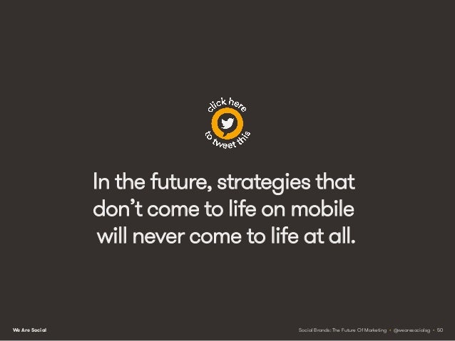 We Are Social Connecting So how do marketers make better use of mobile? The answer doesn't need to be about building apps....