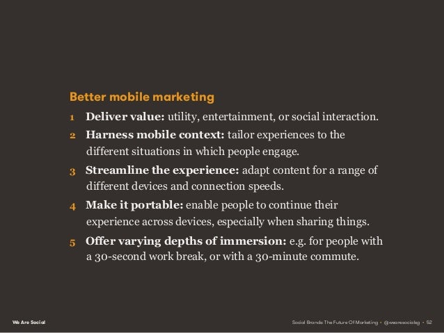 We Are Social Socially mobile Take advantage of the fact that most people use their mobile devices in some kind of social ...