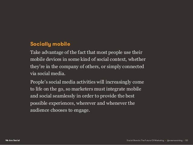 We Are Social PRINCIPLE 5 THE RISE OF THE COMMS LEITMOTIF Social Brands: The Future Of Marketing • @wearesocialsg • 54