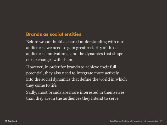 We Are Social Most brands behave like new-born children: entirely egocentric, and oblivious to the needs of others. Social...