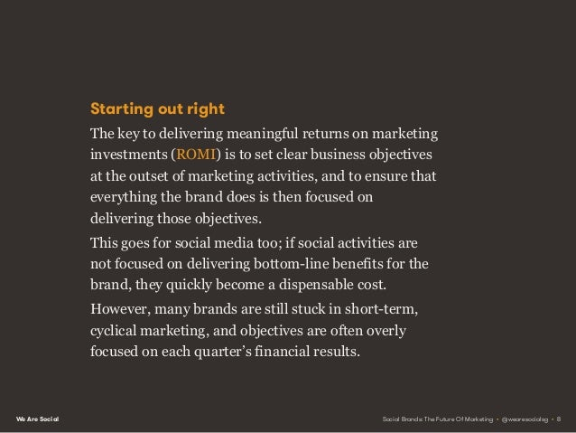 We Are Social You can't hurry love As a result, marketers often set short-term, sales- related objectives for social media...