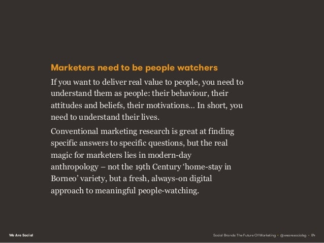 We Are Social If they are to add real value, brands need to understand people's lives, not just their demographic profiles...