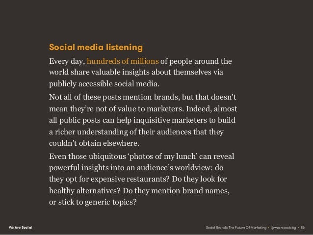We Are Social It's there if you listen When we explore people's social media activities with an open mind, we're almost ce...