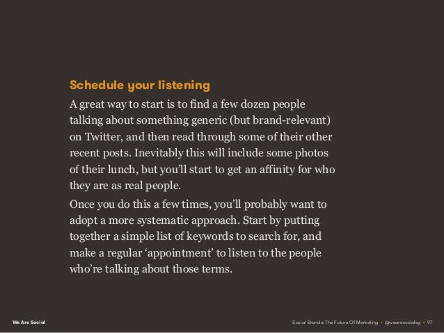 We Are Social Always-on listening Select a few people from these conversations at random, and take some time to listen to ...