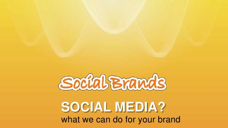social media?<br />what we can do for your brand<br />
